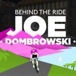 Behind the Ride: Joe Dombrowski